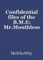 Confidential files of the B.M.E: Mr.Mouthless