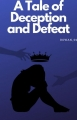 A Tale of Deception and Defeat