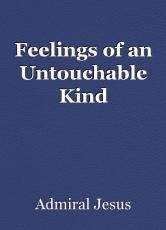 Feelings of an Untouchable Kind