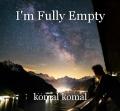 I'm Fully Empty