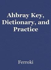 Ahbray Key, Dictionary, and Practice