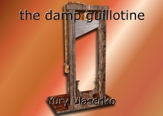 the damp guillotine