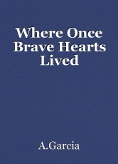 Where Once Brave Hearts Lived