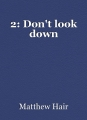 2: Don't look down