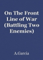 On The Front Line of War (Battling Two Enemies)