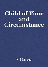 Child of Time and Circumstance