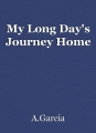 My Long Day's Journey Home