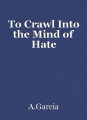 To Crawl Into the Mind of Hate