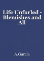 Life Unfurled - Blemishes and All