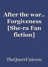 After the war.. Forgiveness [She-ra Fan fiction]