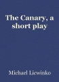 The Canary, a short play