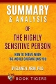 Summary and Analysis of The Highly Sensitive Person: How To Thrive When the World Overwhelms You by Elaine N. Aron, Ph.D. (Book Tigers Self Help and Success Summaries)