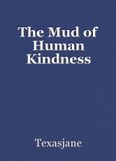 The Mud of Human Kindness