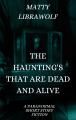 THE HAUNTING'S THAT ARE DEAD AND ALIVE