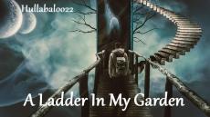 A Ladder In My Garden