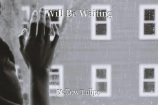 Will Be Waiting