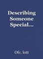 Describing Someone Special...