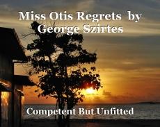 Miss Otis Regrets  by George Szirtes