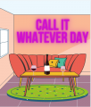 Call it Whatever Day
