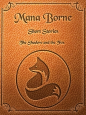 "Mana Borne ""The Shadow and the Fox"""