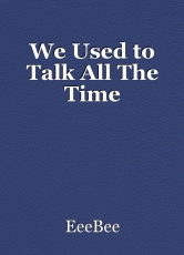 We Used to Talk All The Time