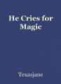 He Cries for Magic