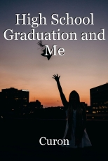 High School Graduation and Me