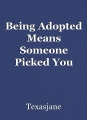 Being Adopted Means Someone Picked You