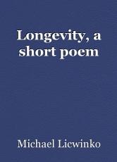 Longevity, a short poem