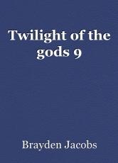 Twilight of the gods 9