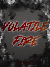 Volatile Fire