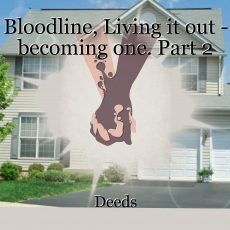 Bloodline, Living it out - becoming one. Part 2
