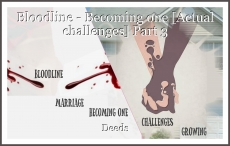 Bloodline - Becoming one [Actual challenges] Part 3