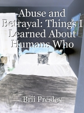 Abuse and Betrayal: Things I Learned About Humans Who Cheat and Abuse