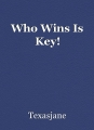 Who Wins Is Key!