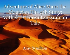 Adventure of Alice Maro the Magician The 4th Story: Vathek, A Forgotten Arabian Tale