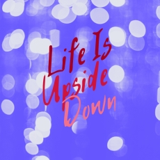 life is upside down