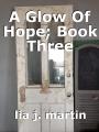 A Glow Of Hope; Book Three