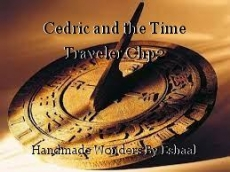 Cedric and the Time Traveler Chp2