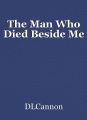 The Man Who Died Beside Me