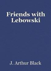 Friends with Lebowski