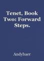 Tenet, Book Two: Forward Steps.