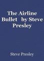 The Airline Bullet   by Steve Presley