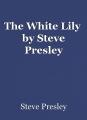 The White Lily  by Steve Presley