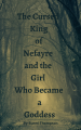 The Cursed King of Nefayre and the Girl Who Became a Goddess