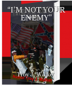 """""""I'M NOT YOUR ENEMY"""""""