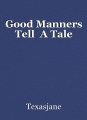 Good Manners Tell  A Tale
