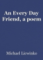 An Every Day Friend, a poem