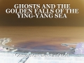 GHOSTS AND THE GOLDEN FALLS OF THE YING-YANG SEA