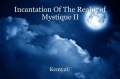 Incantation Of The Realm of Mystique II